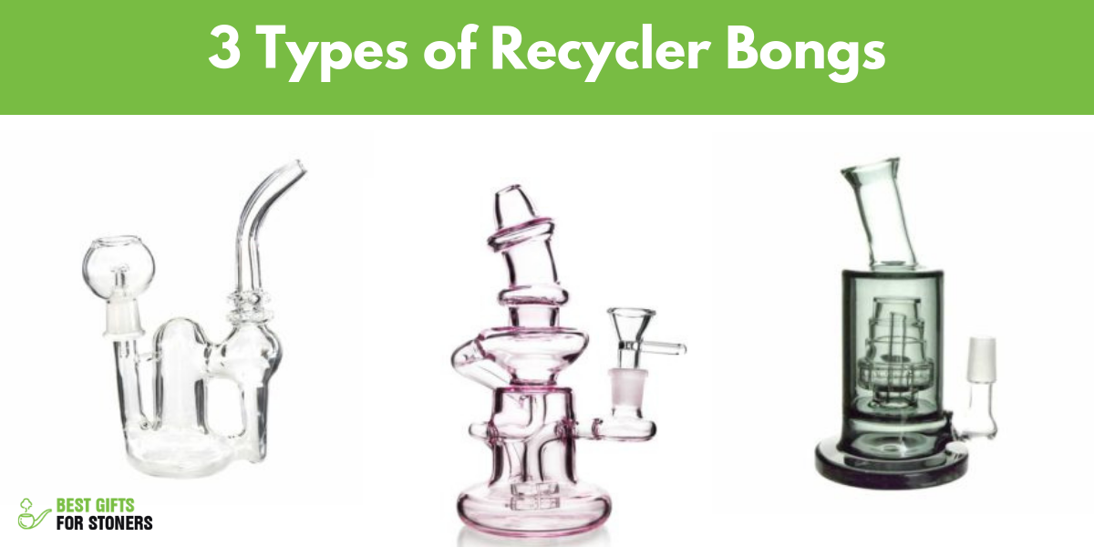 types of recycler bongs