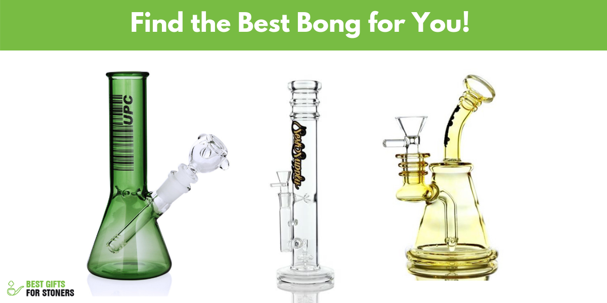 find the best bong for you
