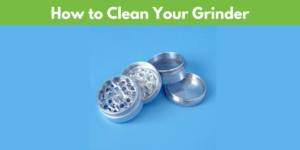 how to clean a grinder weed guide