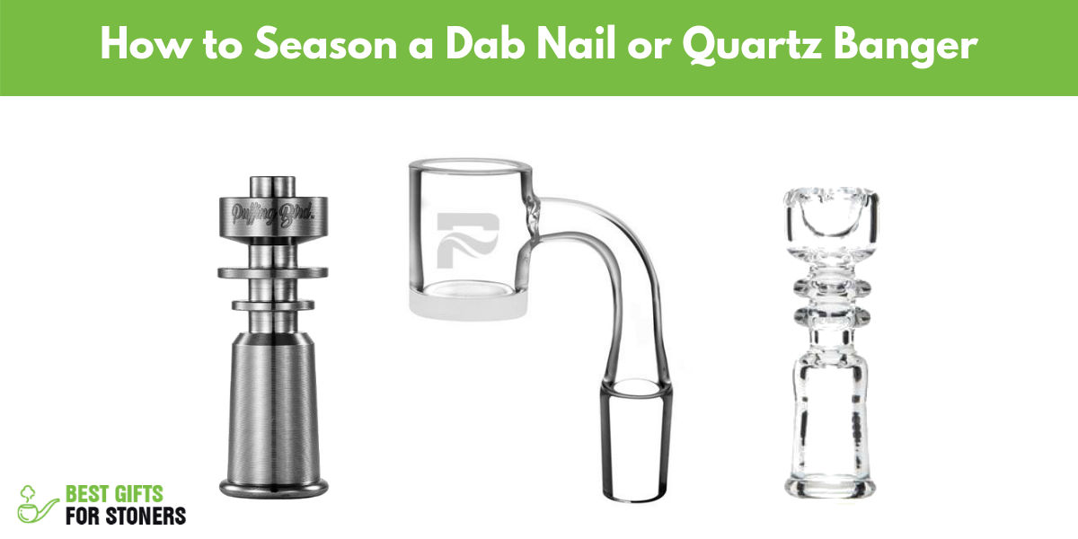 how to season a dab nail or quartz banger