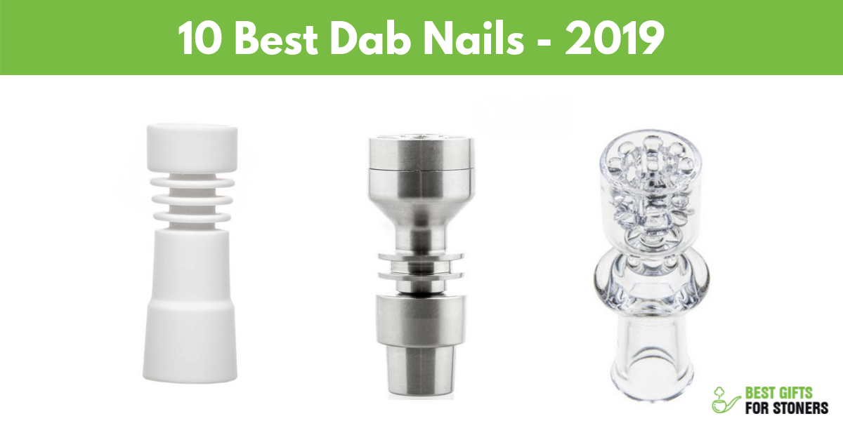 10 Best Dab Rig Nails in 2019 – Ultimate Dab Nail Guide