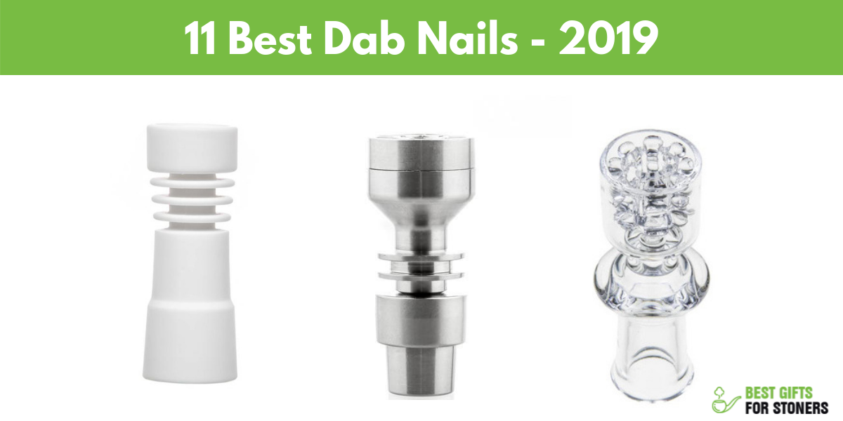 11 Best Dab Rig Nails in 2019 - Ultimate Dab Nail Guide