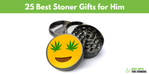 25 Best Stoner Gifts for Him - top gifts for your stoner boyfriend
