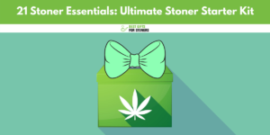 Best Stoner Starter Kit - Stoner Essentials