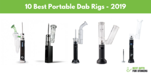 Best portable dab rigs and electronic dab rigs 2019