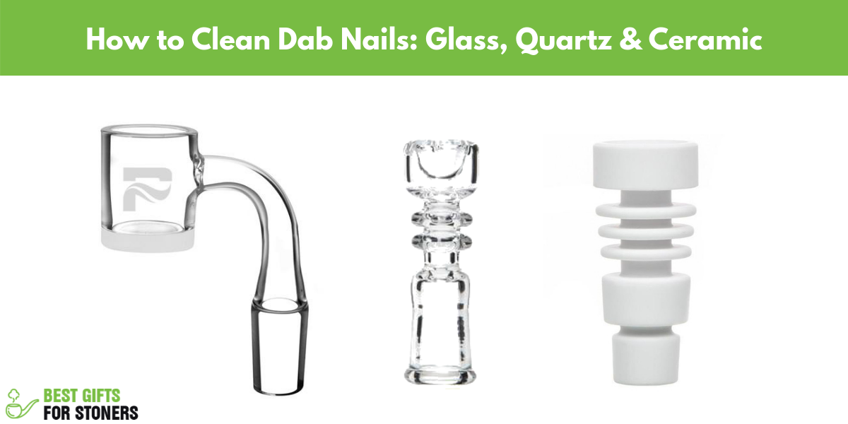 how to clean a dab nail - ceramic, glass, and quartz dab nail cleaning guide