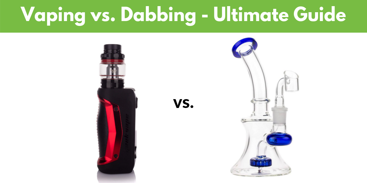 Vaping vs. Dabbing - The Ultimate Guide