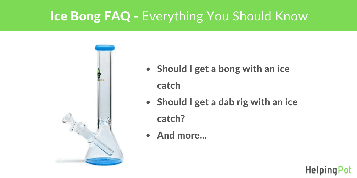 ice catcher bong faq - everything you need to know about bongs with ice pinches