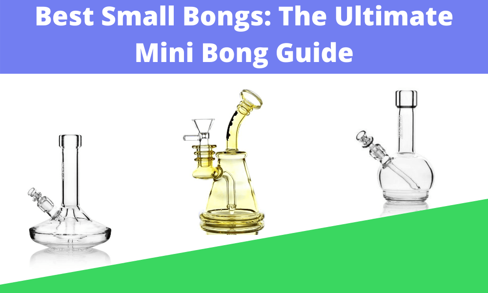 Best Small Bongs_ The Ultimate Mini Bong Guide